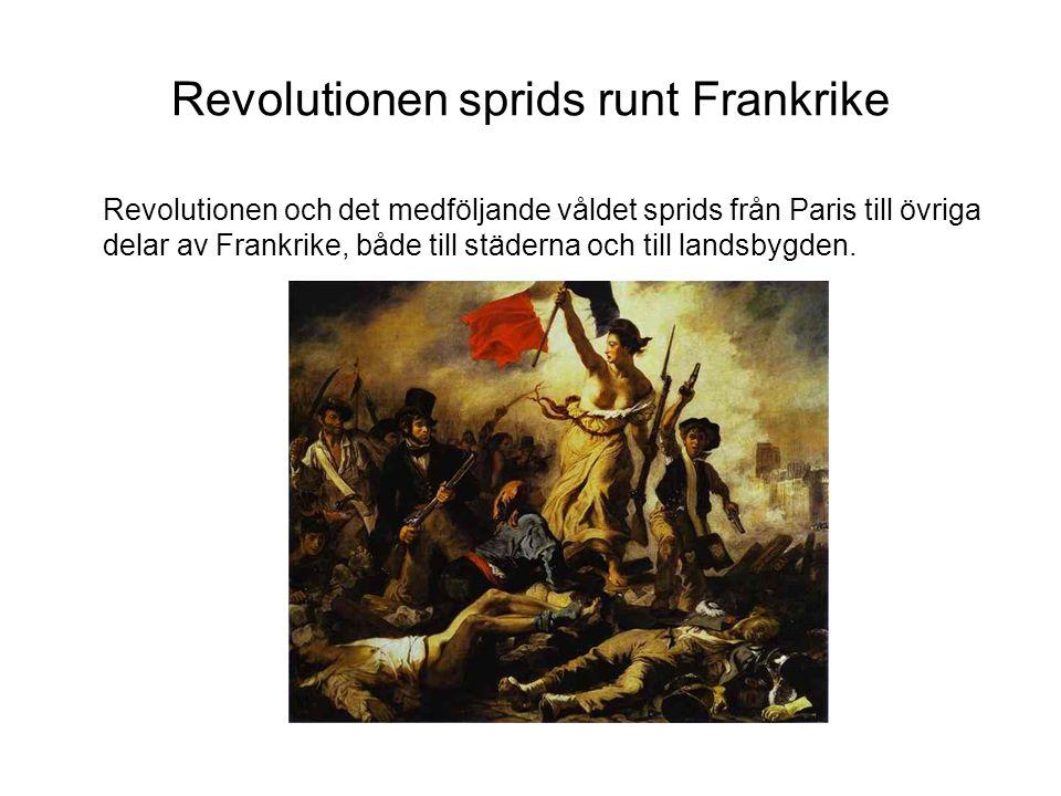 Revolutionen sprids runt Frankrike Revolutionen och det medföljande våldet sprids från Paris till övriga delar av Frankrike, både till städerna och till landsbygden.