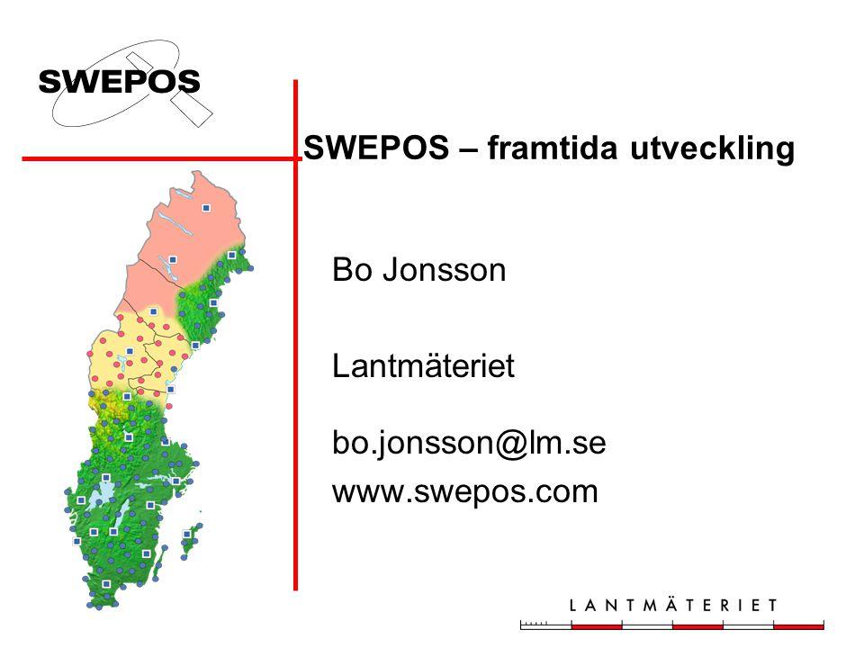 Bo Jonsson Lantmäteriet bo.jonsson@lm.se www.swepos.com SWEPOS – framtida utveckling
