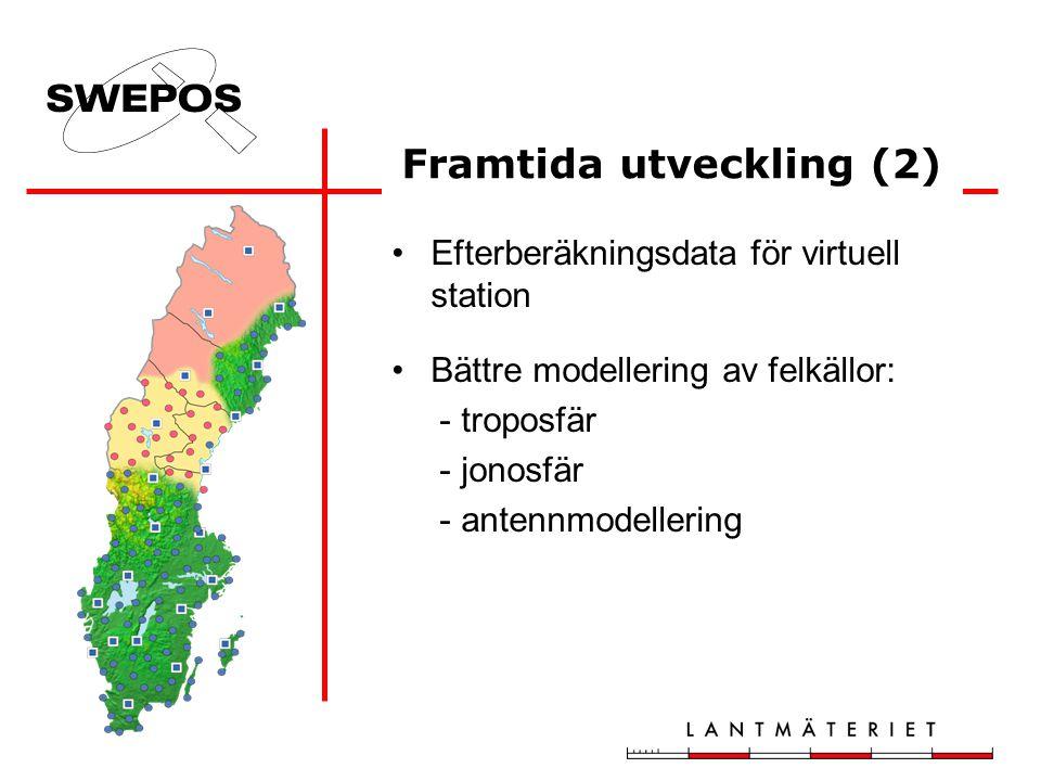 Efterberäkningsdata för virtuell station Bättre modellering av felkällor: - troposfär - jonosfär - antennmodellering Framtida utveckling (2)