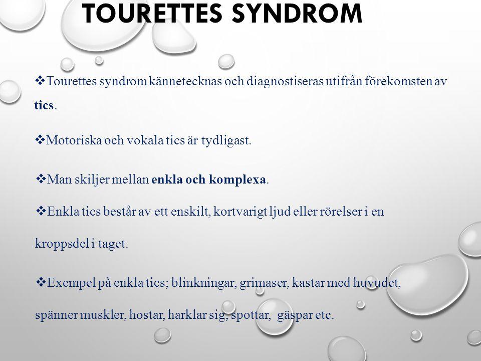 TOURETTES SYNDROM  Tourettes syndrom kännetecknas och diagnostiseras utifrån förekomsten av tics.  Motoriska och vokala tics är tydligast.  Man ski