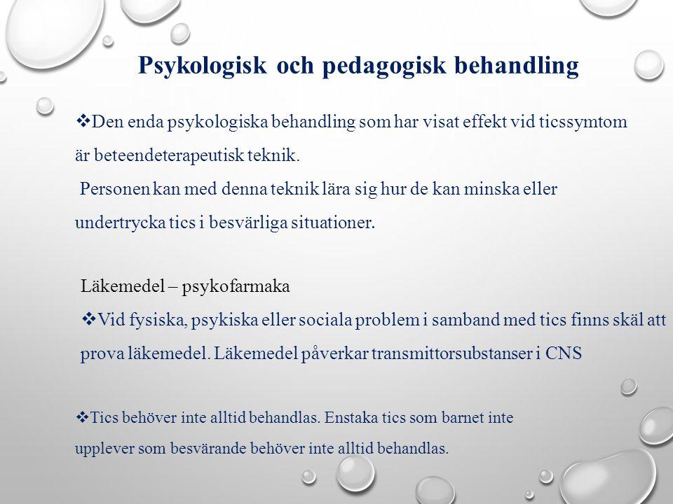 Psykologisk och pedagogisk behandling  Den enda psykologiska behandling som har visat effekt vid ticssymtom är beteendeterapeutisk teknik. Personen k