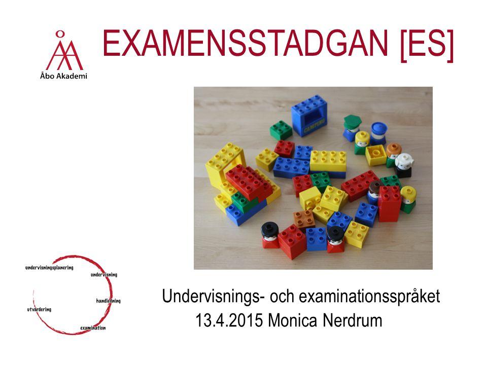 EXAMENSSTADGAN [ES] Undervisnings- och examinationsspråket 13.4.2015 Monica Nerdrum