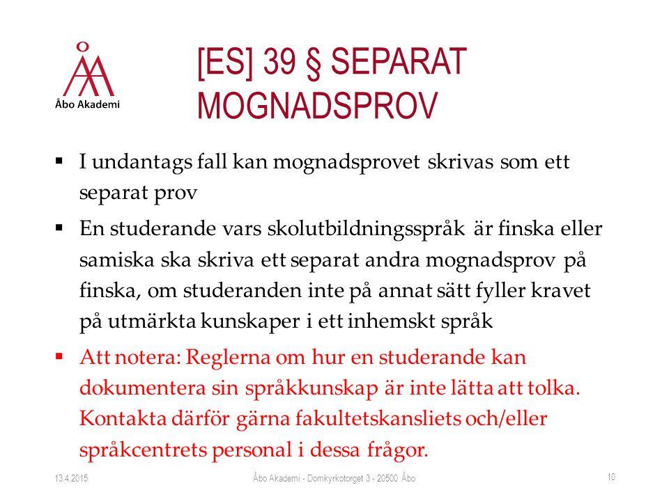 I undantags fall kan mognadsprovet skrivas som ett separat prov  En studerande vars skolutbildningsspråk är finska eller samiska ska skriva ett separat andra mognadsprov på finska, om studeranden inte på annat sätt fyller kravet på utmärkta kunskaper i ett inhemskt språk  Att notera: Reglerna om hur en studerande kan dokumentera sin språkkunskap är inte lätta att tolka.