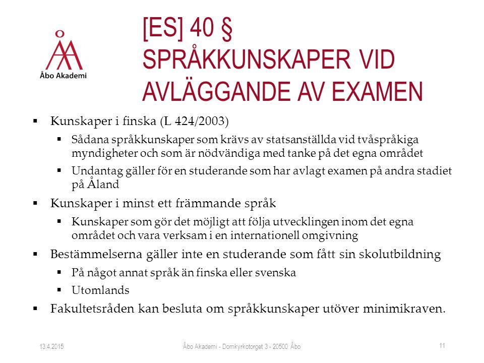  Kunskaper i finska (L 424/2003)  Sådana språkkunskaper som krävs av statsanställda vid tvåspråkiga myndigheter och som är nödvändiga med tanke på det egna området  Undantag gäller för en studerande som har avlagt examen på andra stadiet på Åland  Kunskaper i minst ett främmande språk  Kunskaper som gör det möjligt att följa utvecklingen inom det egna området och vara verksam i en internationell omgivning  Bestämmelserna gäller inte en studerande som fått sin skolutbildning  På något annat språk än finska eller svenska  Utomlands  Fakultetsråden kan besluta om språkkunskaper utöver minimikraven.