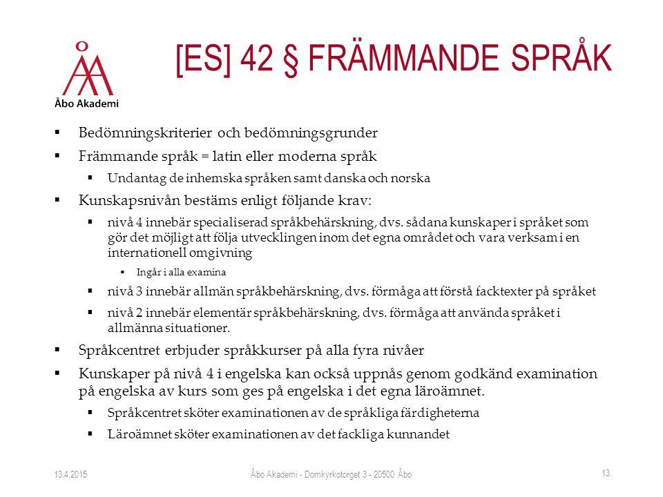  Bedömningskriterier och bedömningsgrunder  Främmande språk = latin eller moderna språk  Undantag de inhemska språken samt danska och norska  Kuns