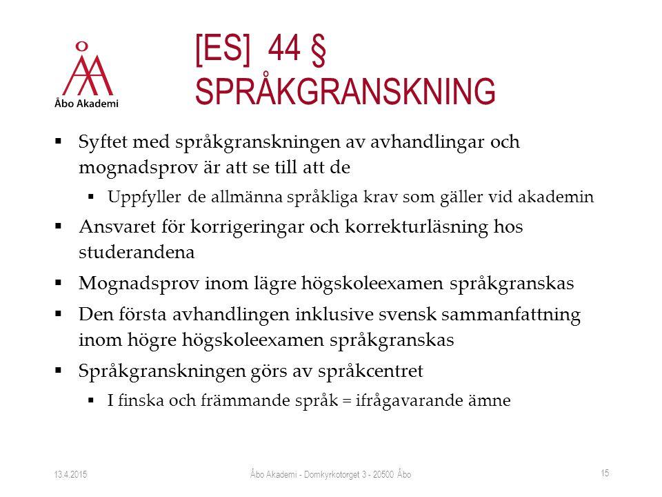  Syftet med språkgranskningen av avhandlingar och mognadsprov är att se till att de  Uppfyller de allmänna språkliga krav som gäller vid akademin  Ansvaret för korrigeringar och korrekturläsning hos studerandena  Mognadsprov inom lägre högskoleexamen språkgranskas  Den första avhandlingen inklusive svensk sammanfattning inom högre högskoleexamen språkgranskas  Språkgranskningen görs av språkcentret  I finska och främmande språk = ifrågavarande ämne 13.4.2015 15 [ES] 44 § SPRÅKGRANSKNING Åbo Akademi - Domkyrkotorget 3 - 20500 Åbo