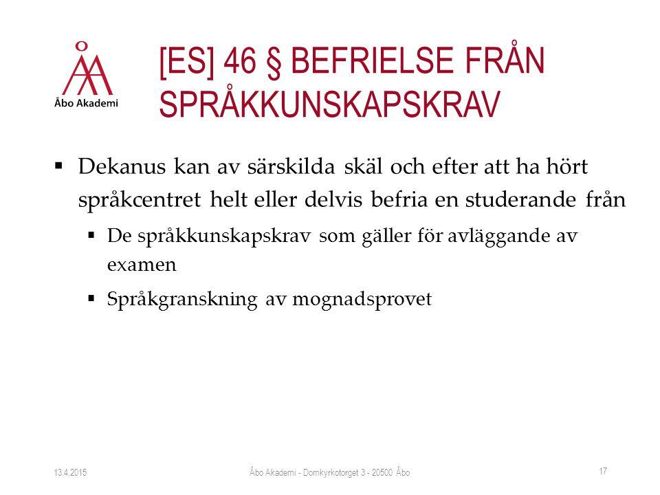  Dekanus kan av särskilda skäl och efter att ha hört språkcentret helt eller delvis befria en studerande från  De språkkunskapskrav som gäller för avläggande av examen  Språkgranskning av mognadsprovet 13.4.2015 17 [ES] 46 § BEFRIELSE FRÅN SPRÅKKUNSKAPSKRAV Åbo Akademi - Domkyrkotorget 3 - 20500 Åbo
