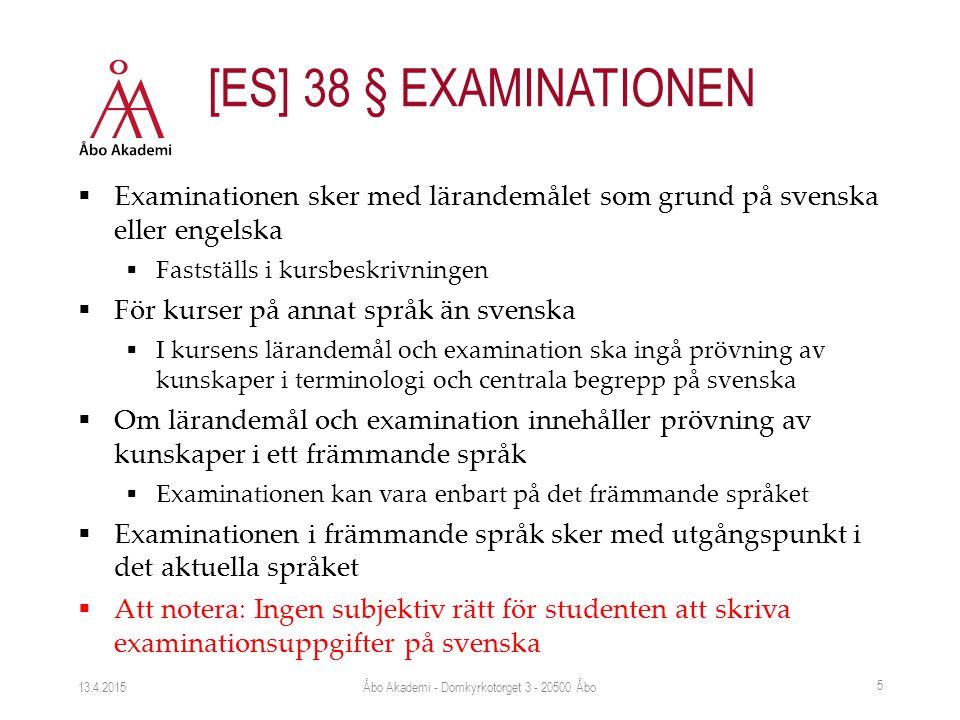  Examinationen sker med lärandemålet som grund på svenska eller engelska  Fastställs i kursbeskrivningen  För kurser på annat språk än svenska  I