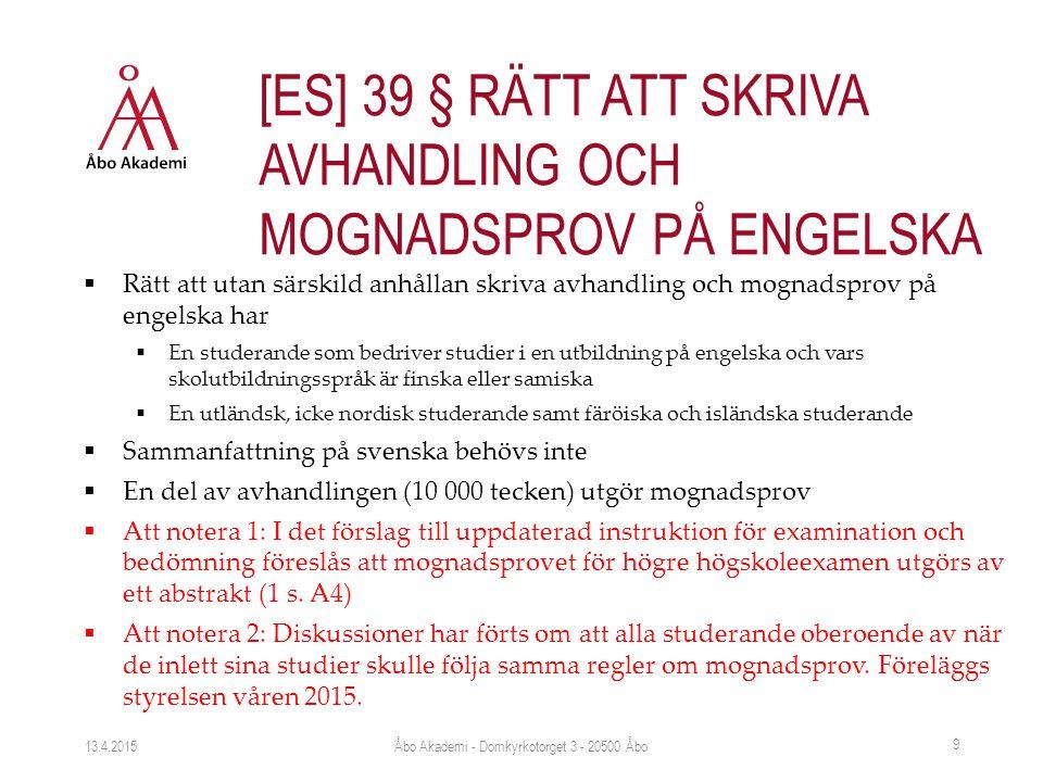  Rätt att utan särskild anhållan skriva avhandling och mognadsprov på engelska har  En studerande som bedriver studier i en utbildning på engelska och vars skolutbildningsspråk är finska eller samiska  En utländsk, icke nordisk studerande samt färöiska och isländska studerande  Sammanfattning på svenska behövs inte  En del av avhandlingen (10 000 tecken) utgör mognadsprov  Att notera 1: I det förslag till uppdaterad instruktion för examination och bedömning föreslås att mognadsprovet för högre högskoleexamen utgörs av ett abstrakt (1 s.