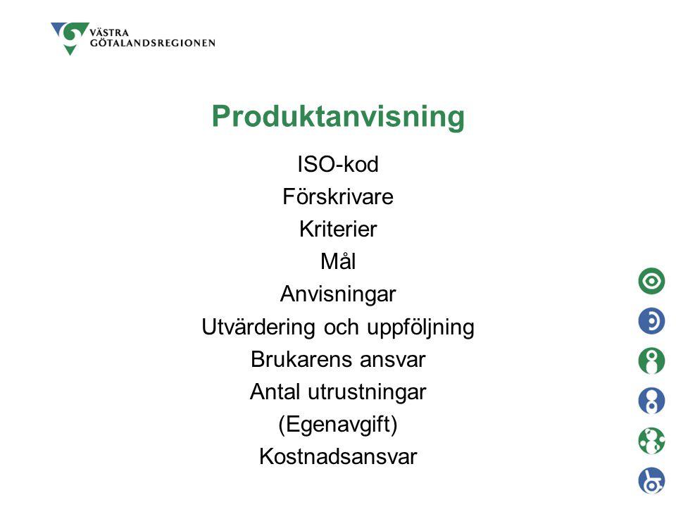 Produktanvisning ISO-kod Förskrivare Kriterier Mål Anvisningar Utvärdering och uppföljning Brukarens ansvar Antal utrustningar (Egenavgift) Kostnadsan