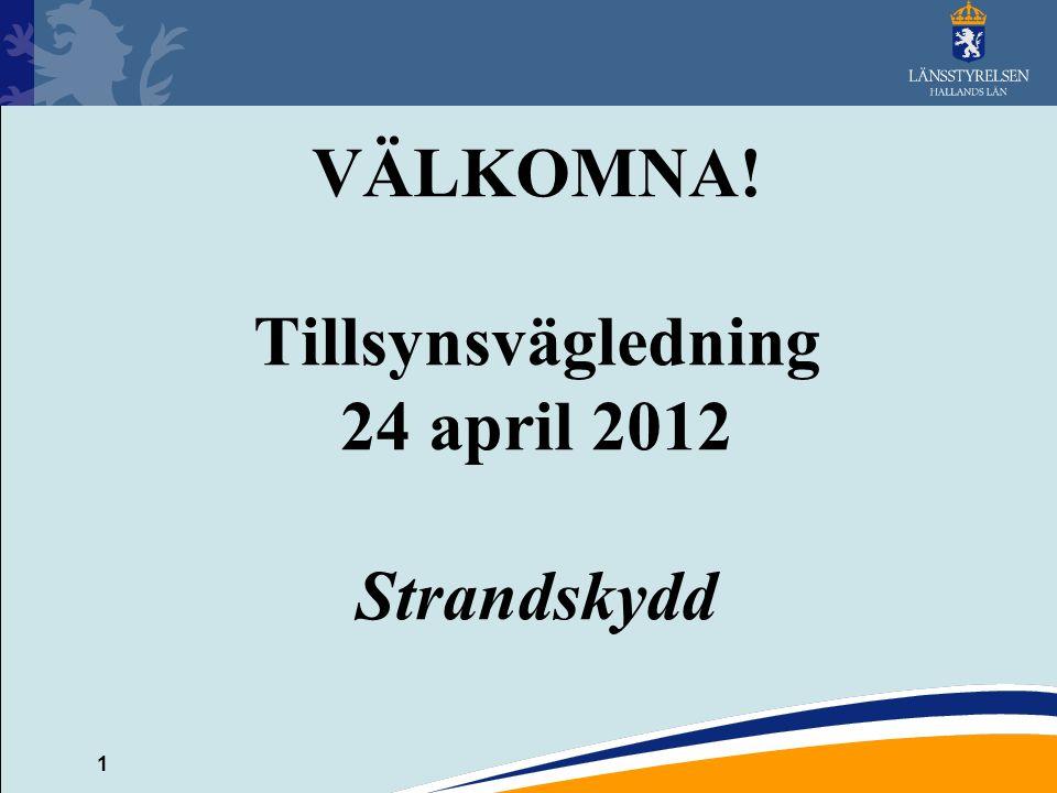 1 VÄLKOMNA! Tillsynsvägledning 24 april 2012 Strandskydd