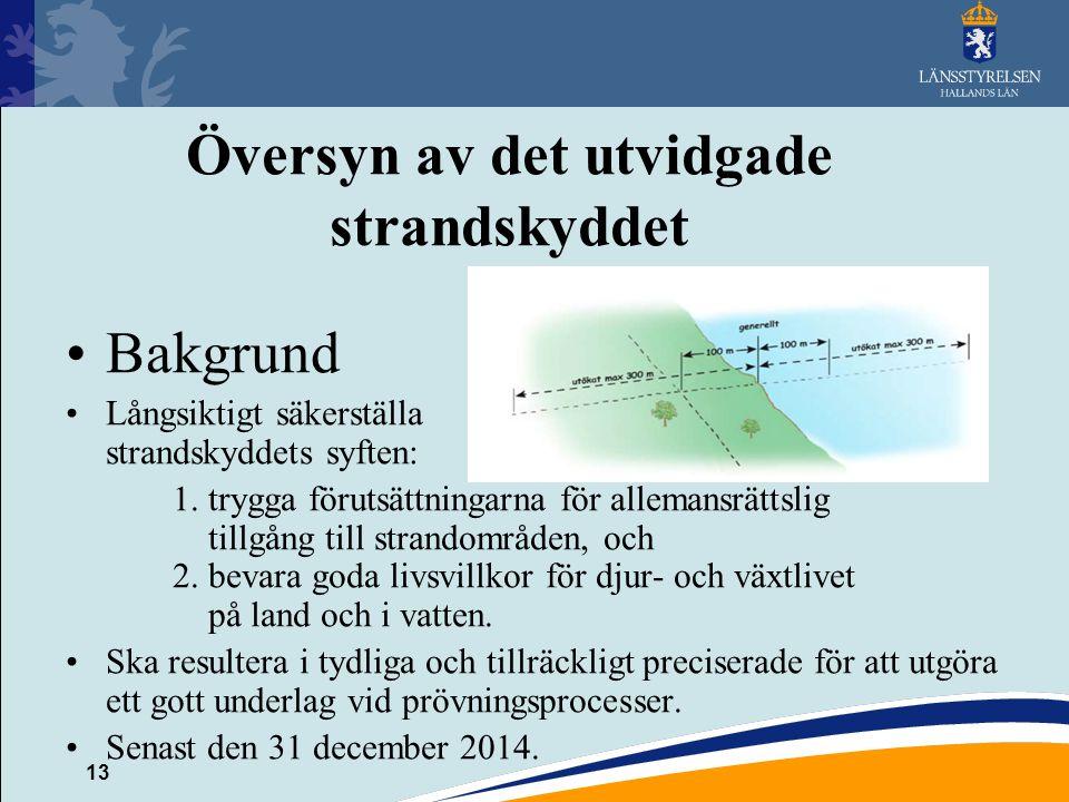 13 Översyn av det utvidgade strandskyddet Bakgrund Långsiktigt säkerställa strandskyddets syften: 1.