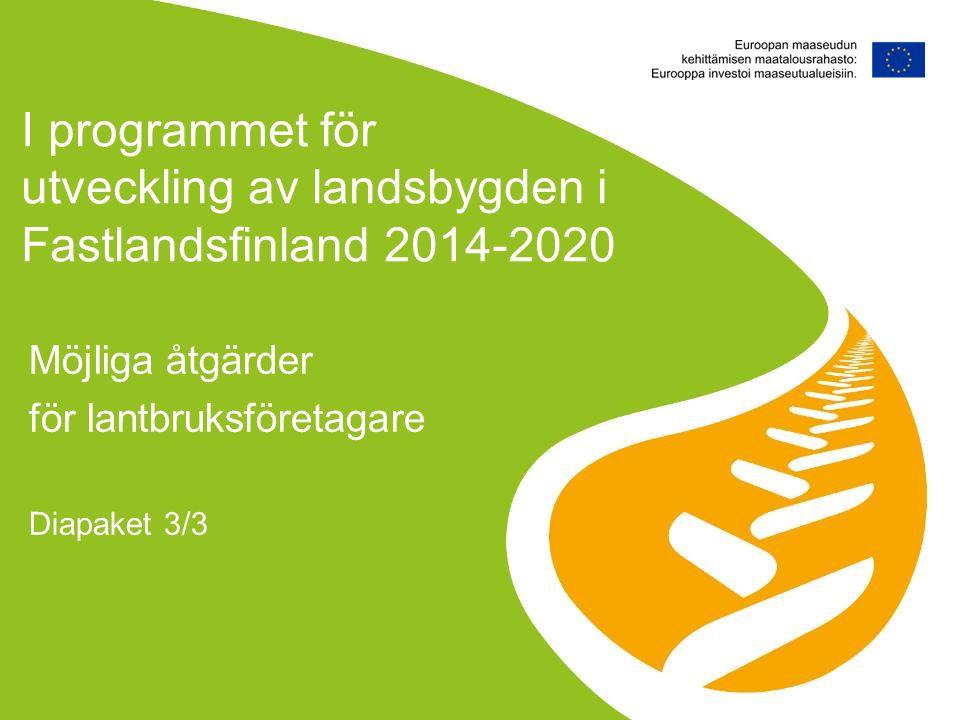 I programmet för utveckling av landsbygden i Fastlandsfinland 2014-2020 Möjliga åtgärder för lantbruksföretagare Diapaket 3/3