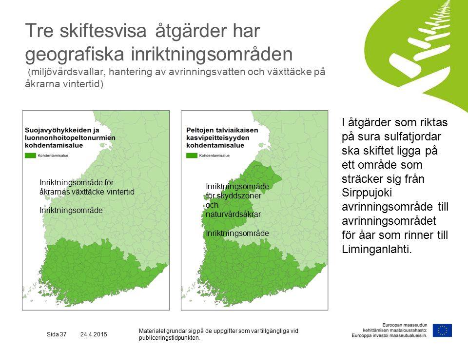 Tre skiftesvisa åtgärder har geografiska inriktningsområden (miljövårdsvallar, hantering av avrinningsvatten och växttäcke på åkrarna vintertid) Sida 37 Materialet grundar sig på de uppgifter som var tillgängliga vid publiceringstidpunkten.