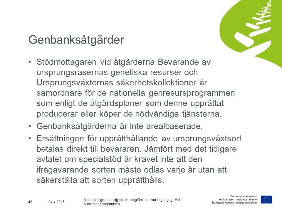 Genbanksåtgärder Stödmottagaren vid åtgärderna Bevarande av ursprungsrasernas genetiska resurser och Ursprungsväxternas säkerhetskollektioner är samordnare för de nationella genresursprogrammen som enligt de åtgärdsplaner som denne upprättat producerar eller köper de nödvändiga tjänsterna.