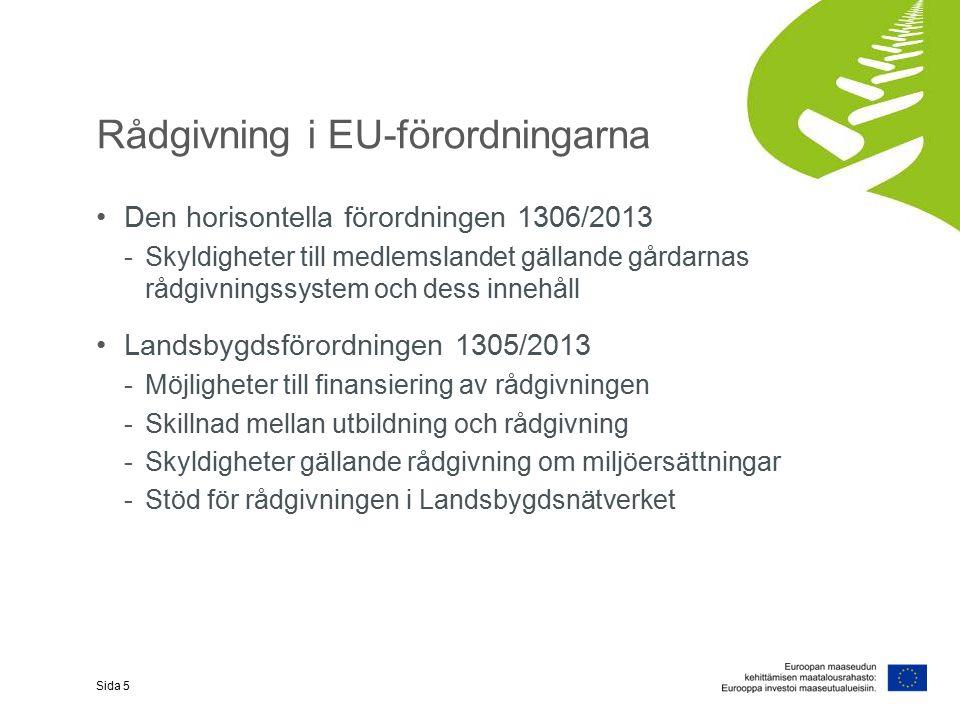 Rådgivning i EU-förordningarna Den horisontella förordningen 1306/2013 -Skyldigheter till medlemslandet gällande gårdarnas rådgivningssystem och dess innehåll Landsbygdsförordningen 1305/2013 -Möjligheter till finansiering av rådgivningen -Skillnad mellan utbildning och rådgivning -Skyldigheter gällande rådgivning om miljöersättningar -Stöd för rådgivningen i Landsbygdsnätverket Sida 5