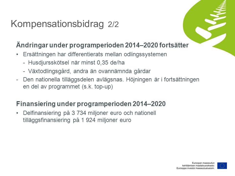Ändringar under programperioden 2014–2020 fortsätter Ersättningen har differentierats mellan odlingssystemen -Husdjursskötsel när minst 0,35 de/ha -Växtodlingsgård, andra än ovannämnda gårdar -Den nationella tilläggsdelen avlägsnas.