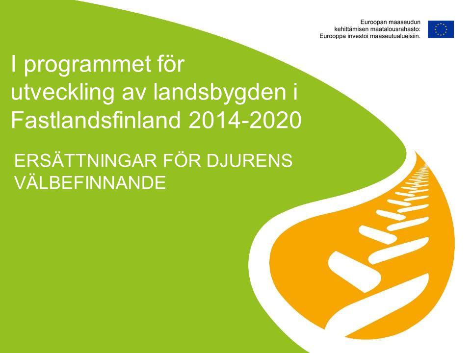 I programmet för utveckling av landsbygden i Fastlandsfinland 2014-2020 ERSÄTTNINGAR FÖR DJURENS VÄLBEFINNANDE