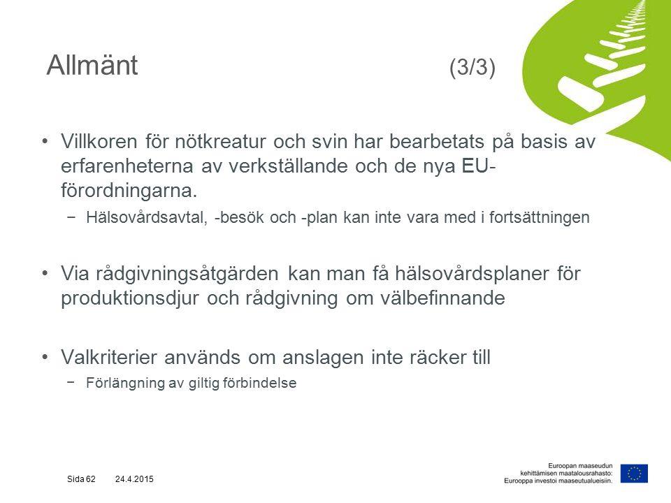 Allmänt (3/3) Villkoren för nötkreatur och svin har bearbetats på basis av erfarenheterna av verkställande och de nya EU- förordningarna.