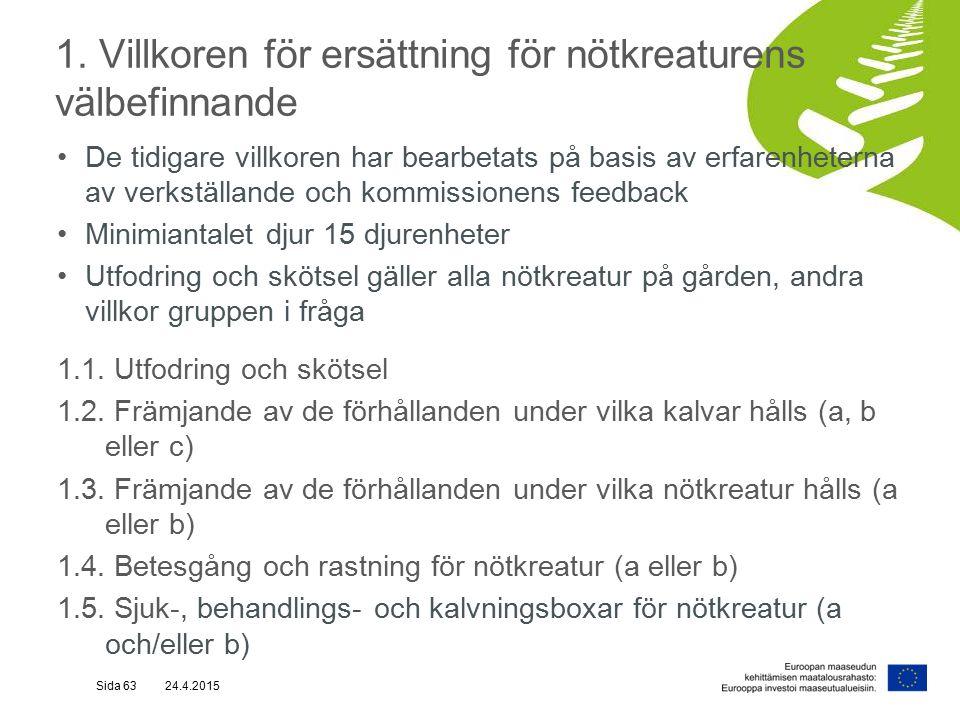 1. Villkoren för ersättning för nötkreaturens välbefinnande De tidigare villkoren har bearbetats på basis av erfarenheterna av verkställande och kommi