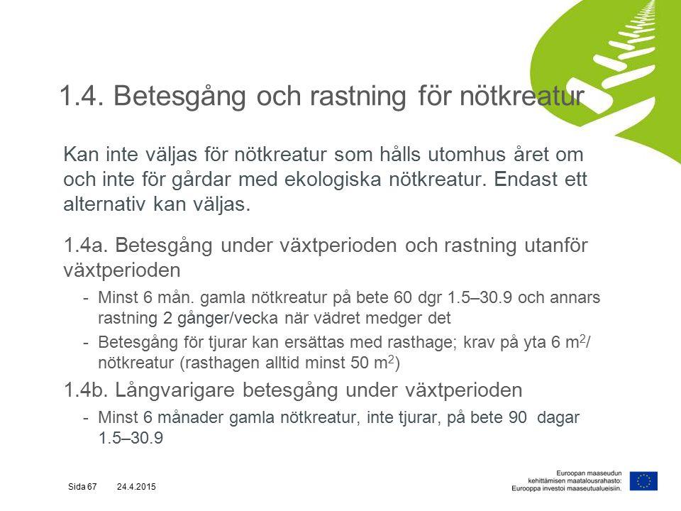 1.4. Betesgång och rastning för nötkreatur Kan inte väljas för nötkreatur som hålls utomhus året om och inte för gårdar med ekologiska nötkreatur. End