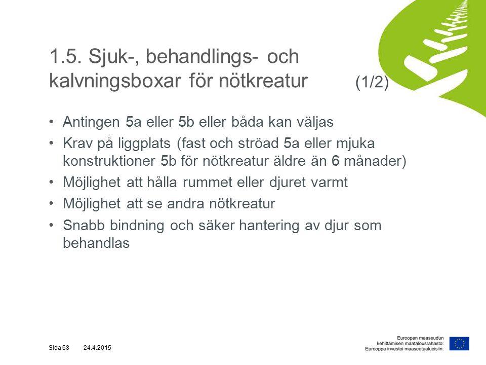 1.5. Sjuk-, behandlings- och kalvningsboxar för nötkreatur (1/2) Antingen 5a eller 5b eller båda kan väljas Krav på liggplats (fast och ströad 5a elle