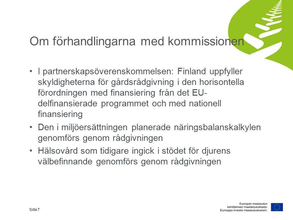 Om förhandlingarna med kommissionen I partnerskapsöverenskommelsen: Finland uppfyller skyldigheterna för gårdsrådgivning i den horisontella förordningen med finansiering från det EU- delfinansierade programmet och med nationell finansiering Den i miljöersättningen planerade näringsbalanskalkylen genomförs genom rådgivningen Hälsovård som tidigare ingick i stödet för djurens välbefinnande genomförs genom rådgivningen Sida 7