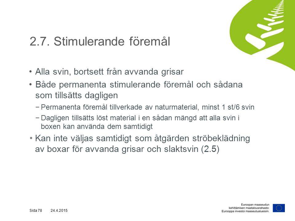 2.7. Stimulerande föremål Alla svin, bortsett från avvanda grisar Både permanenta stimulerande föremål och sådana som tillsätts dagligen −Permanenta f