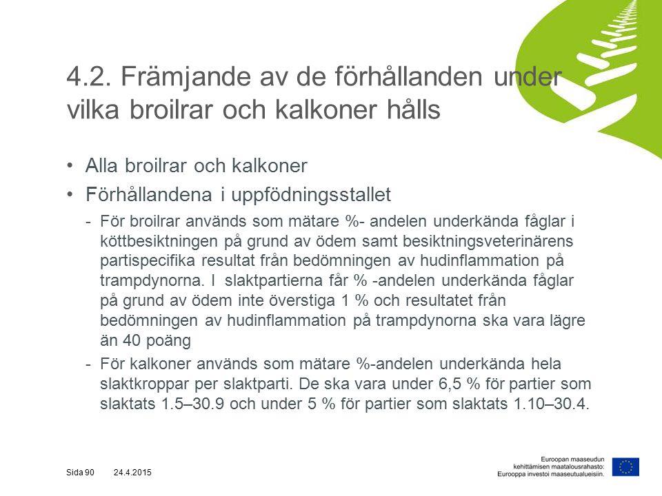 4.2. Främjande av de förhållanden under vilka broilrar och kalkoner hålls Alla broilrar och kalkoner Förhållandena i uppfödningsstallet -För broilrar