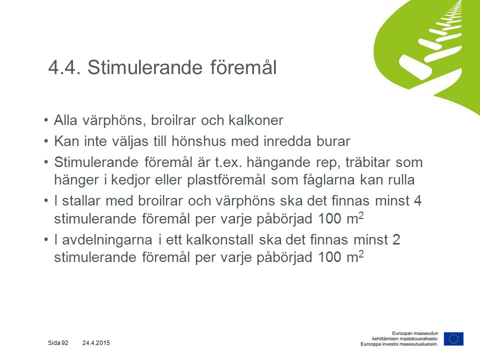 4.4. Stimulerande föremål Alla värphöns, broilrar och kalkoner Kan inte väljas till hönshus med inredda burar Stimulerande föremål är t.ex. hängande r