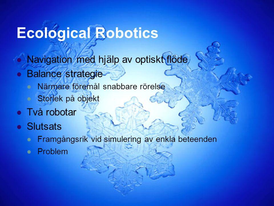 Ecological Robotics Navigation med hjälp av optiskt flöde Balance strategie Närmare föremål snabbare rörelse Storlek på objekt Två robotar Slutsats Fr