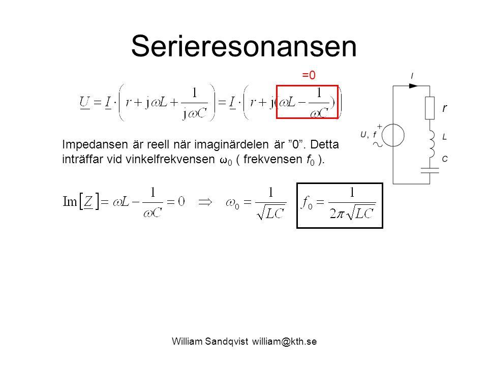 """William Sandqvist william@kth.se Serieresonansen Impedansen är reell när imaginärdelen är """"0"""". Detta inträffar vid vinkelfrekvensen  0 ( frekvensen f"""