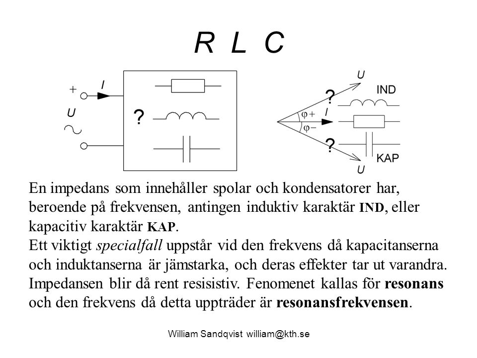 William Sandqvist william@kth.se R L C En impedans som innehåller spolar och kondensatorer har, beroende på frekvensen, antingen induktiv karaktär IND