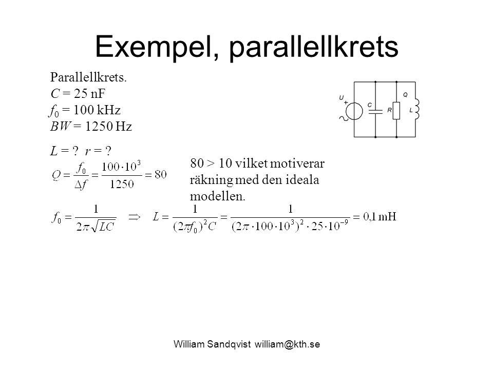 William Sandqvist william@kth.se Exempel, parallellkrets 80 > 10 vilket motiverar räkning med den ideala modellen. Parallellkrets. C = 25 nF f 0 = 100