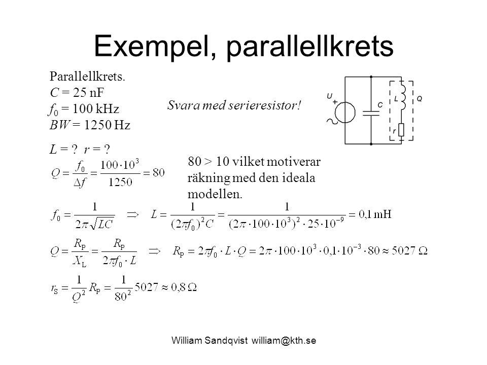 William Sandqvist william@kth.se Exempel, parallellkrets 80 > 10 vilket motiverar räkning med den ideala modellen. Svara med serieresistor! Parallellk