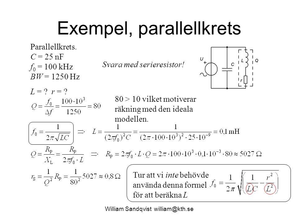 William Sandqvist william@kth.se Exempel, parallellkrets 80 > 10 vilket motiverar räkning med den ideala modellen. Svara med serieresistor! Tur att vi