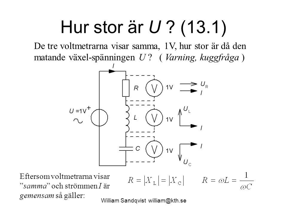 """William Sandqvist william@kth.se Hur stor är U ? (13.1) Eftersom voltmetrarna visar """"samma"""" och strömmen I är gemensam så gäller: De tre voltmetrarna"""