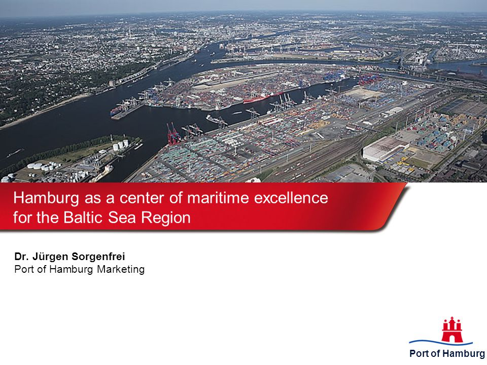 Port of Hamburg Hamburg as a center of maritime excellence for the Baltic Sea Region Dr.
