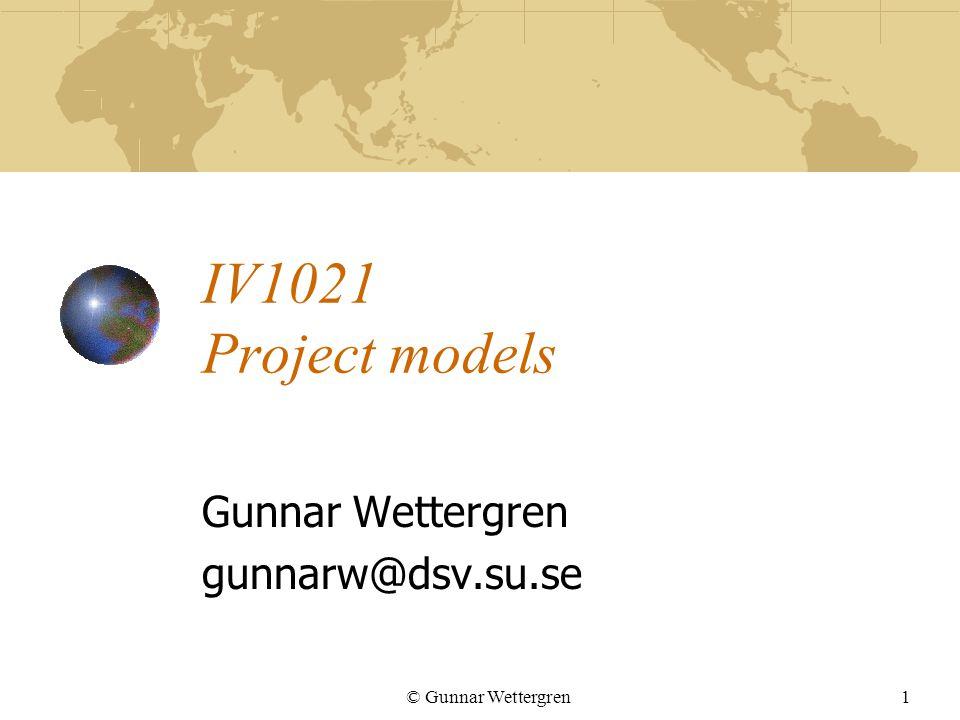 © Gunnar Wettergren1 IV1021 Project models Gunnar Wettergren gunnarw@dsv.su.se