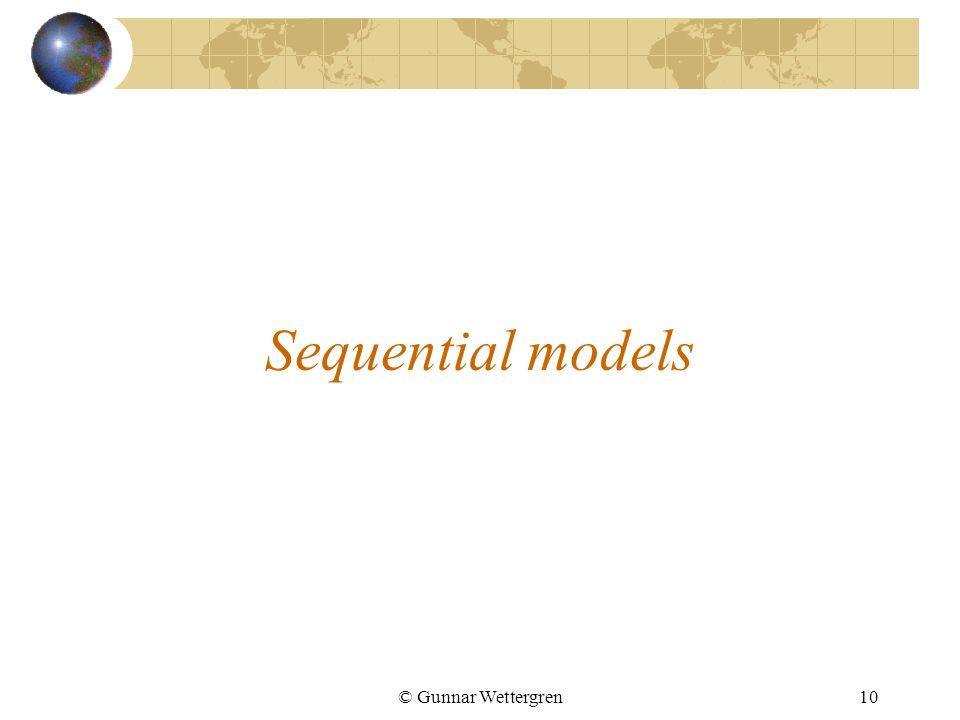 © Gunnar Wettergren10 Sequential models