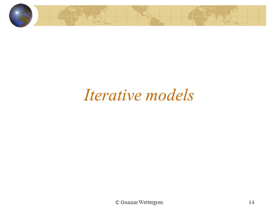 © Gunnar Wettergren14 Iterative models