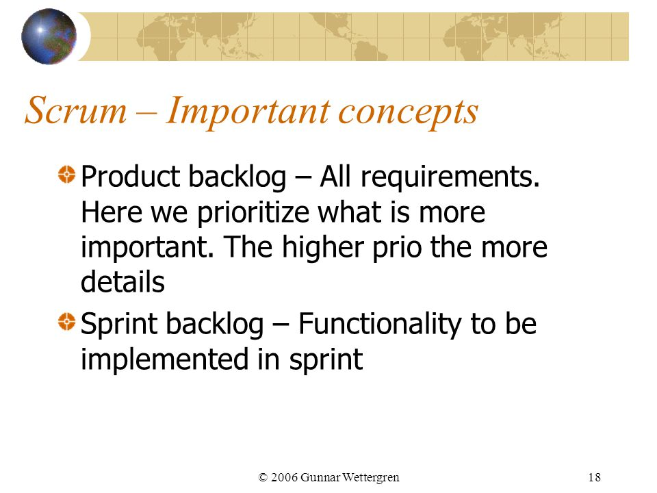 Scrum – Important concepts Product backlog – All requirements.