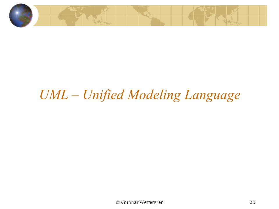 © Gunnar Wettergren20 UML – Unified Modeling Language