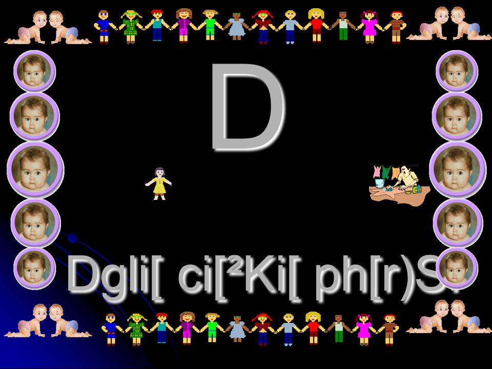D Dgli[ ci[²Ki[ ph[r)S.
