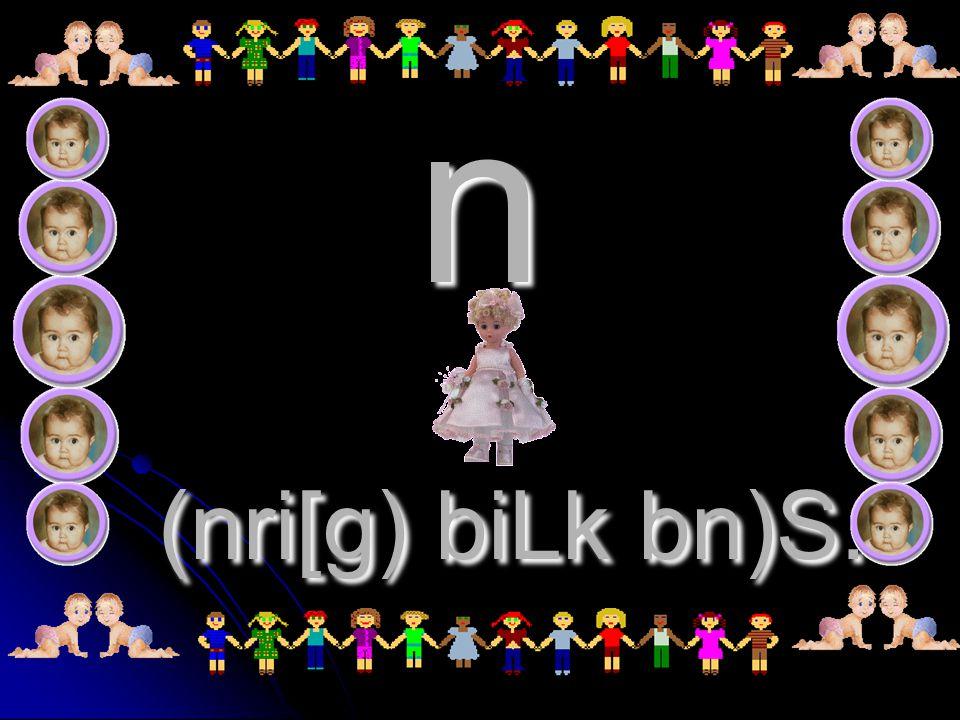 n (nri[g) biLk bn)S.