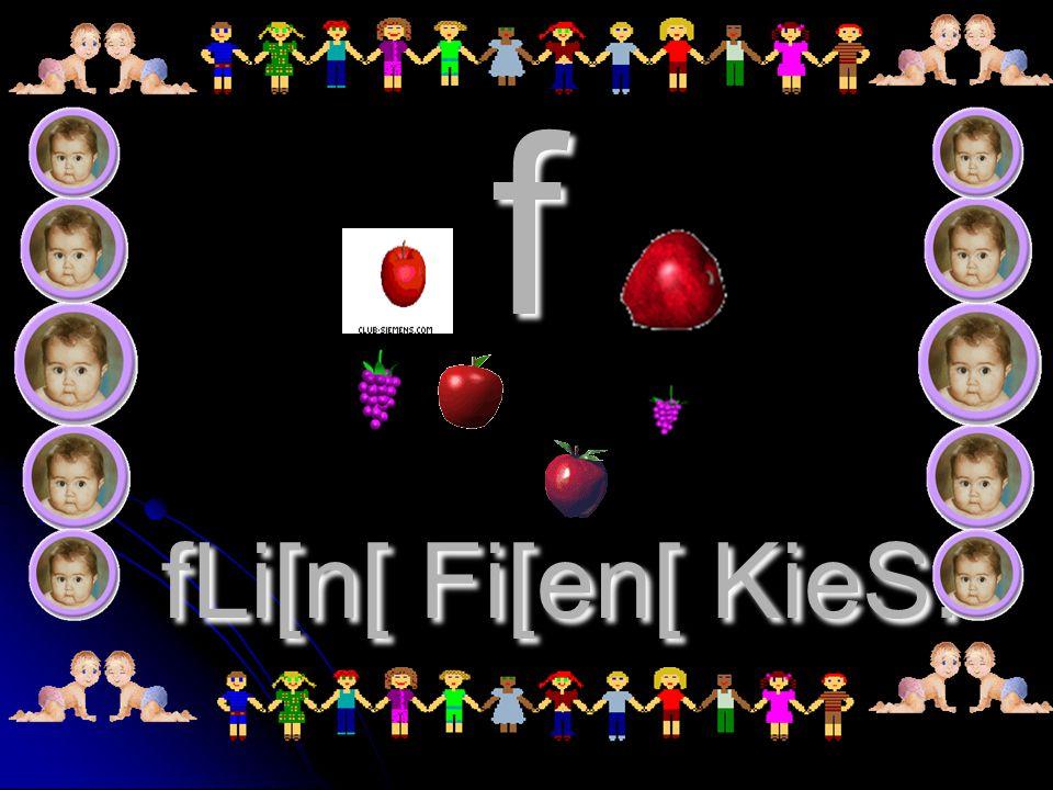 f fLi[n[ Fi[en[ KieS.