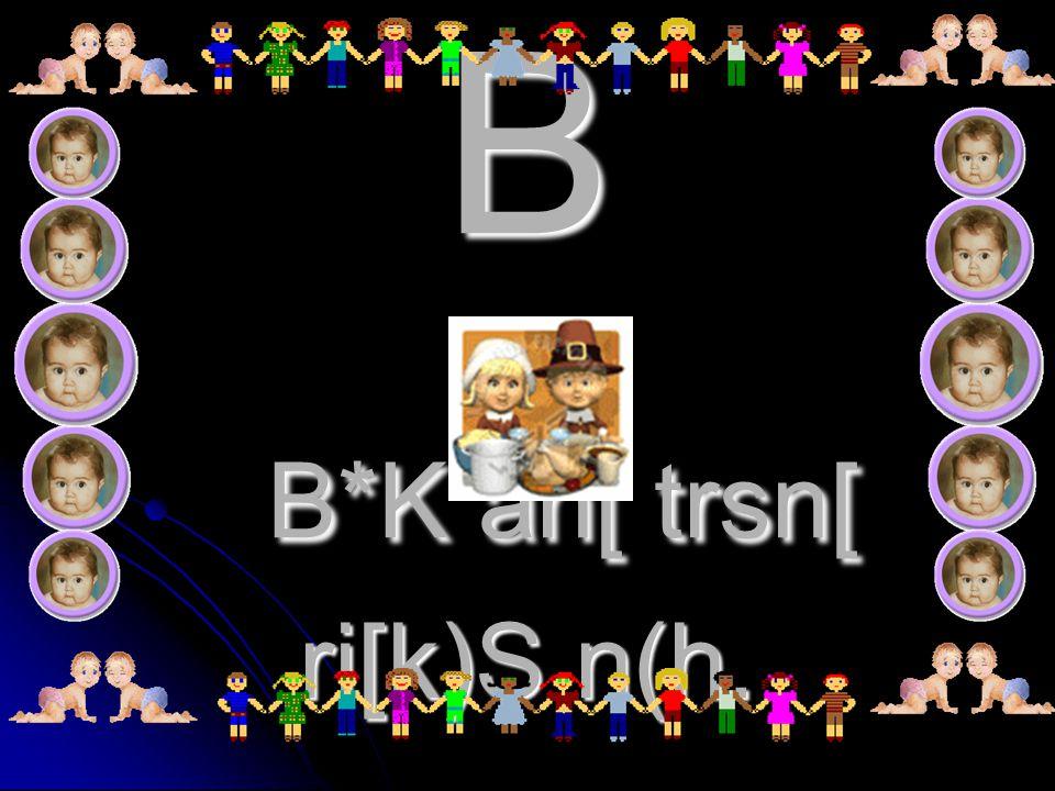 B B*K an[ trsn[ ri[k)S n(h.