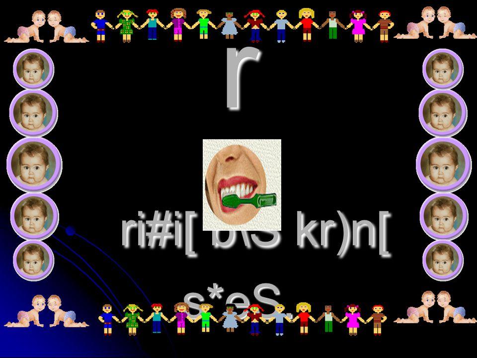 r ri#i[ b\S kr)n[ s*eS.