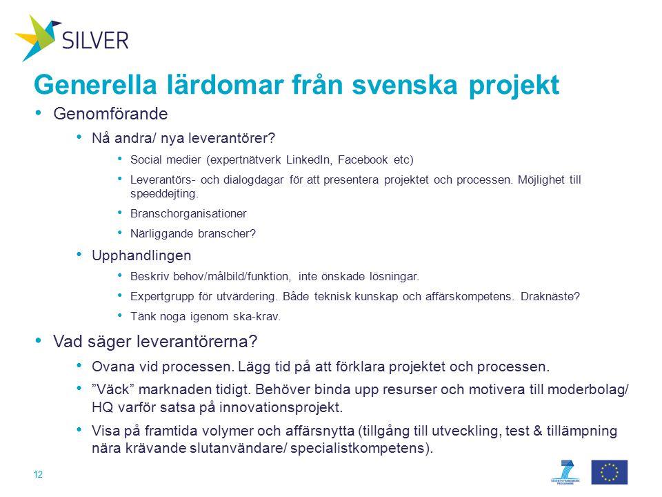 Generella lärdomar från svenska projekt Genomförande Nå andra/ nya leverantörer.