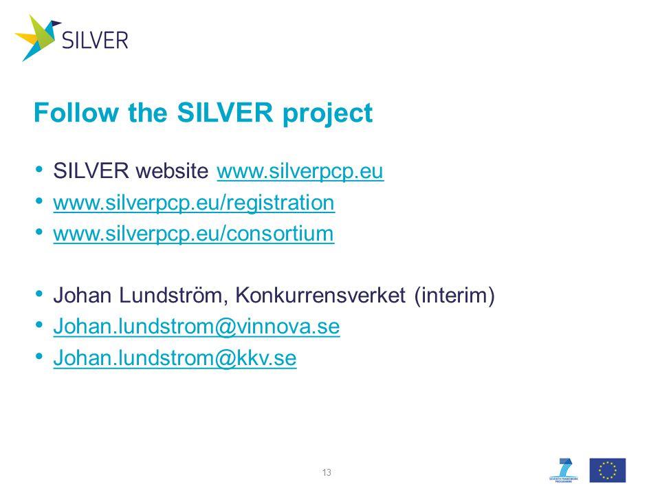 Follow the SILVER project SILVER website www.silverpcp.euwww.silverpcp.eu www.silverpcp.eu/registration www.silverpcp.eu/consortium Johan Lundström, Konkurrensverket (interim) Johan.lundstrom@vinnova.se Johan.lundstrom@kkv.se 13